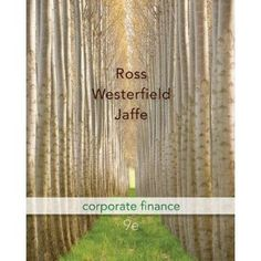 Download Test Bank Online for Corporate Finance 9th Edition Stephen A. Ross ISBN-10: 0073382337 ISBN-13: 9780073382333