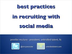 best-practices-in-using-social-media-for-recruiting-employment-branding-10-2011 by Jennifer McClure via Slideshare
