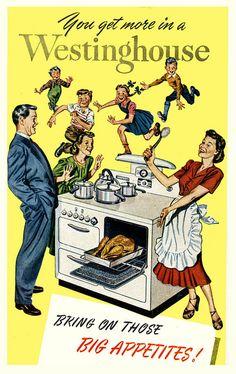 Bring on those big appetites...you've got a Westinghouse! #vintage #1950s #ads #homemaker #appliances