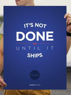 Steve Jobs: It's not done until it ships.