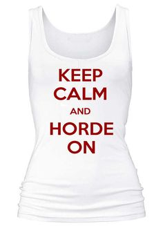 Keep calm and HORDE ON World of Warcraft WOW Horde by TenQuidTees, £10.00