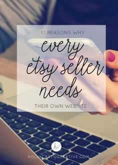 10 Reasons Why Every Etsy Seller Needs Their Own Website | Holly Casto Creative