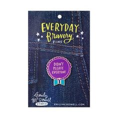 Didn't Please Everyone Everyday Bravery Pin