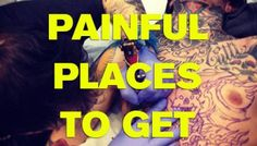 10 Most Painful Places to Get Tattooed
