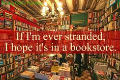 If I'm ever stranded, I hope it's in a bookstore.