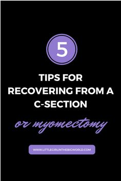 Recovering from a C-Section or myomectomy is difficult, but if you follow these tips you'll be on your way to recovering more quickly.