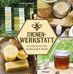Bienen-Werkstatt - 52 Projekte für angehende Imker