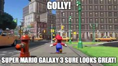 Totally not Sonic '06 | GOLLY! SUPER MARIO GALAXY 3 SURE LOOKS GREAT! | image tagged in super mario odyssey,memes,funny,nintendo,super mario bros,nintendo switch | made w/ Imgflip meme maker