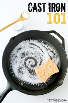 Cast Iron 101 - How to season and care for your cast iron skillet! Cleaning- scour with coarse salt and dish brush, rinse with warm water and apply light coat of oil.