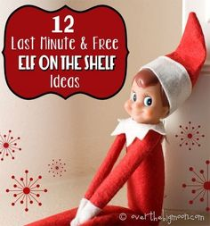 12 Last Minute and Free Elf on the Shelf Ideas Did you have one of those days and now its time for bed and you don't have an idea or plan for your little Elf…no worries! We've got you covered! Here are 12 ideas that either need no supplies or things you probably already have on hand. Most of these ideas are relatively fast too!