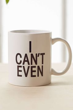 I Can't Even Mug —@amandambarr this saying for Print & Clay.
