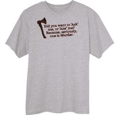 Ask or Axe Funny Novelty T-Shirt - Rogue Attire