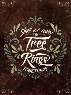 A quote about love and marriage. A tree is a good allegory for that: with each passing year, a ring is added, its bark takes on a few scars and nicks, and the roots grow further and deeper.
