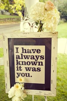 i have always known it was you...  have different quotes down the whole aisle