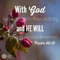 psalm 60 12 With God we will gain the victory and He will trsmple down iur enemies Scripture Verses, Bible Verses Quotes, Bible Scriptures, Bible Quotations, Uplifting Scripture, Devotional Quotes, Faith Quotes, Biblical Quotes, Spiritual Quotes