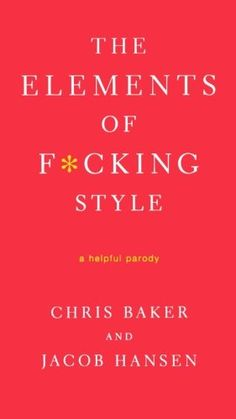 The Elements of F*cking Style: A Helpful Parody by Chris Baker http://www.amazon.com/dp/031258377X/ref=cm_sw_r_pi_dp_yS6lwb1RJAS4F