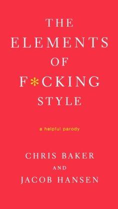 The Elements of F*cking Style: A Helpful Parody by Chris Baker http://www.amazon.com/dp/031258377X/ref=cm_sw_r_pi_dp_yS6lwb1RJAS4F