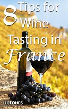 8 Tips for Wine Tasting in France  One of the great joys of touring France is visiting its many wineries, where you can connect with the scenery, the local people, and the history of a region one memorable glass at a time. Here are some tips to help you make the most of the experience. From the Untours Blog!
