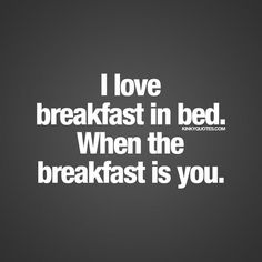 Fun and naughty sex quotes from Kinky Quotes for him and her! Enjoy all our fantastic naughty quotes and sayings right here! Sexy Love Quotes, Flirty Quotes, Quotes For Him, Be Yourself Quotes, In Bed Quotes, Night Quotes, Morning Quotes, Life Quotes, Lesbian Quotes