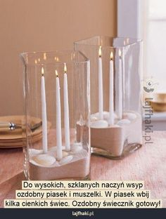 Szklany świecznik - Do wysokich, szklanych naczyń wsyp  ozdobny piasek i muszelki. W piasek wbij  kilka cienkich świec. Ozdobny świecznik gotowy!