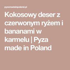 Kokosowy deser z czerwonym ryżem i bananami w karmelu | Pyza made in Poland