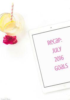 Bye July! My Recap of July Goals