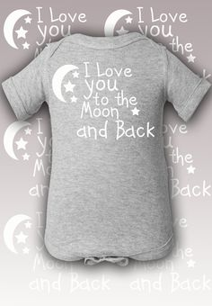 I love you to the Moon and back Onesie. Cute Baby Onesies Style : Baby Onesie Color : Black , Heather Grey , Charcoal, Pink. Sizes : New Born ,