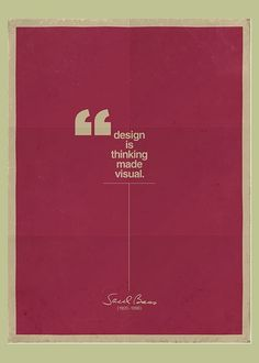 """Design is thinking made visual."" Saul Bass"