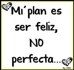 O meu plano é ser feliz, não perfeito!