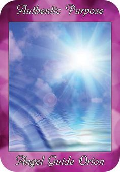 Authentic Purpose ~  Angel Guide Orion ~ from the Ask Angels Oracle Cards