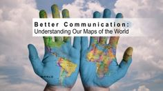 Better communication trough understanding our maps of the world.