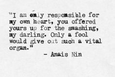 """...Only a fool would give out such a vital organ."" - Anaïs Nin"