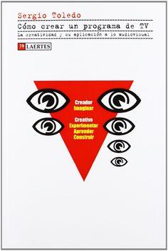 Cómo crear un programa de TV : la creatividad y su aplicación a lo audiovisual / Sergio Toledo
