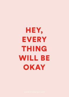 repeat after me: everything will be ok