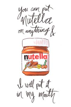 """You can put Nutella on anything and I will put it in my mouth.""Illustration by humble dino"