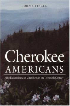 Cherokee Americans: The Eastern Band of Cherokees in the Twentieth Century (Indians of the Southeast): John R. Finger: 9780803268791: Amazon.com: Books