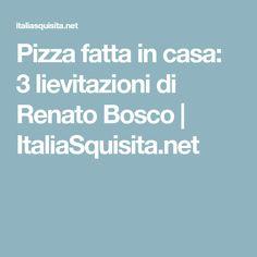 Pizza fatta in casa: 3 lievitazioni di Renato Bosco   ItaliaSquisita.net