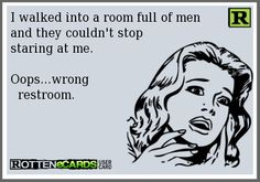 I walked into a room full of men  and they couldn't stop  staring at me.  Oops...wrong    restroom.