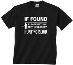If found please return to the nearest hunting blind. funny hunter t shirt. wear it to deer camp or the bar up at hunting camp jandvdesign jandvdesign.com jandvdesigns