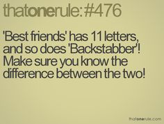'Best friends' has 11 letters, and so does 'Backstabber'! Make sure you know the difference between the two!