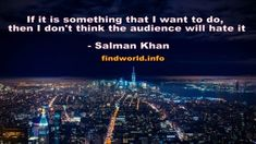 If it is something that I want to do, then I don't think the audience will hate it Salman Khan Quotes, Something That I Want, Things I Want, Hate