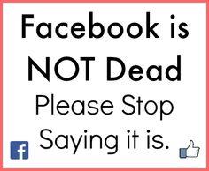 Facebook is NOT Dead - Please Stop Saying it is. #facebook #socialmedia #ssm