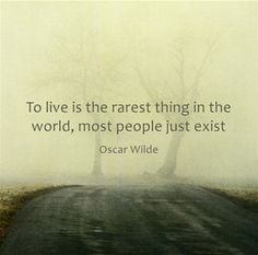"""""""To live is the rarest thing in the world, most people just exist."""" - Oscar Wilde [1024x768] [OC] : QuotesPorn"""