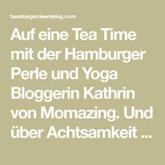 Auf eine Tea Time mit der Hamburger Perle und Yoga Bloggerin Kathrin von Momazing. Und über Achtsamkeit im Alltag. – Hamburger Deern