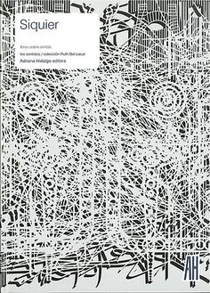 Pablo Siquier - Texts by Damián Tabarovsky, Leopoldo Estol, Claudio Iglesias Black And White Canvas, Iglesias, Contemporary Artists, Im Not Perfect, Art Gallery, Abstract, Architecture, Design, Summary