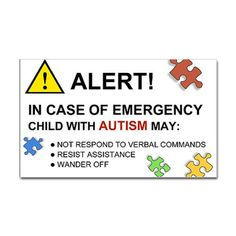"""Autism Emergency Warning Sticker for Car - Such a great idea, and it would be great for bedroom windows, too! """"Alert! In case of emergency, child with autism may: *Not respond to verbal commands *Resist assistance *Wander off #autism #awareness"""