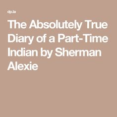 literary analysis indian education by sherman alexie Illustration: yuyi morales the renowned — and controversial — native american writer talks about portrayal of indians in cinema, sports mascots, and his new children's book, thunder boy jr author, poet, screenwriter, and stage comedian sherman alexie (spokane/coeur d'alene.