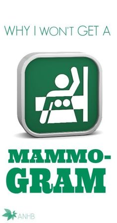 Why I won't get a mammogram. I never knew this!