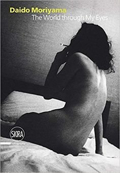Amazon.com: Daido Moriyama: The World through My Eyes (9788857200613): Filippo Maggia, Daido Moriyama: Books