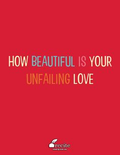 How beautiful is Your unfailing love - Quote From Recite.com #RECITE #QUOTE